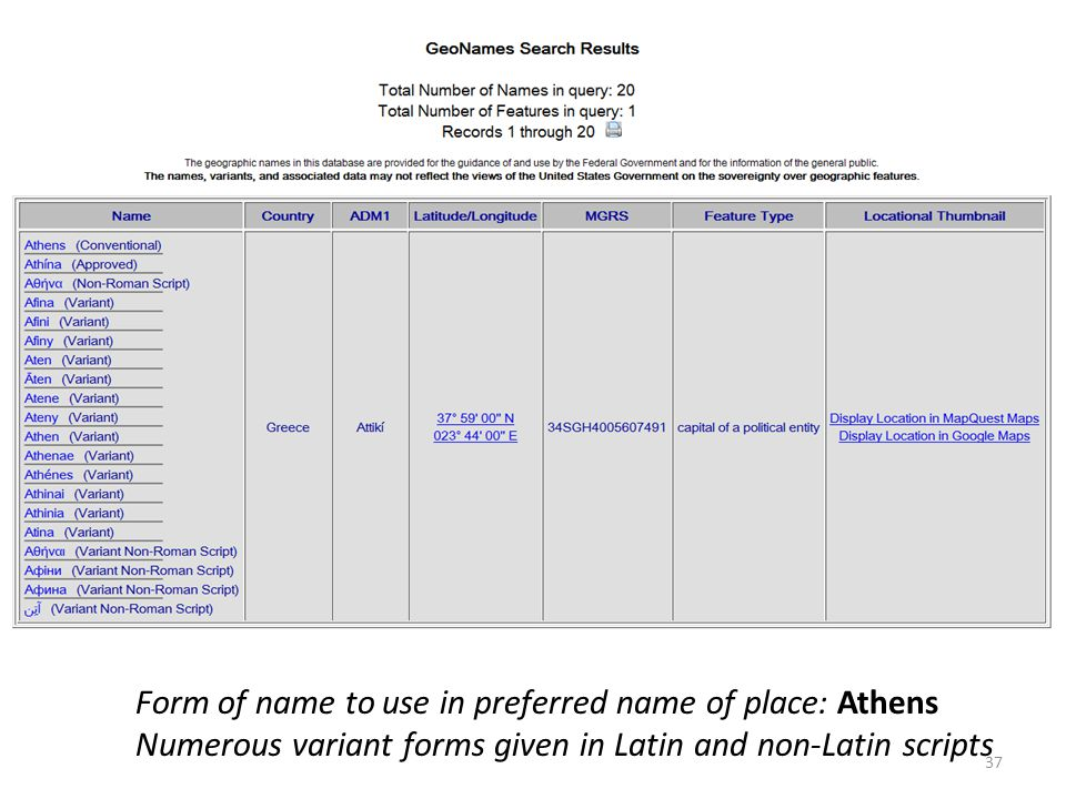 Form of name to use in preferred name of place: Athens Numerous variant forms given in Latin and non-Latin scripts 37