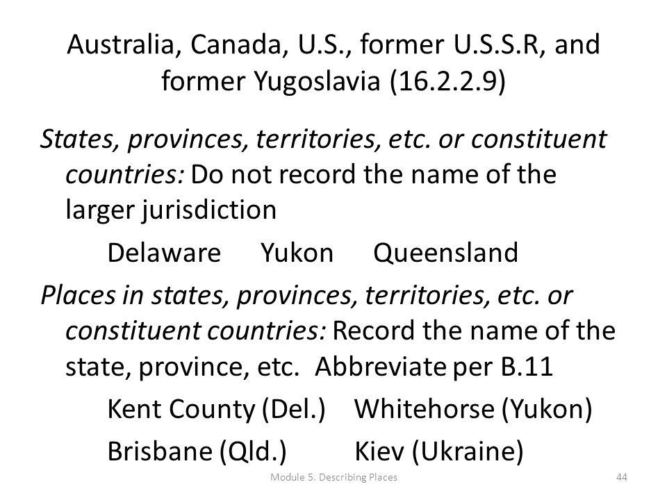 Australia, Canada, U.S., former U.S.S.R, and former Yugoslavia (16.2.2.9) States, provinces, territories, etc.