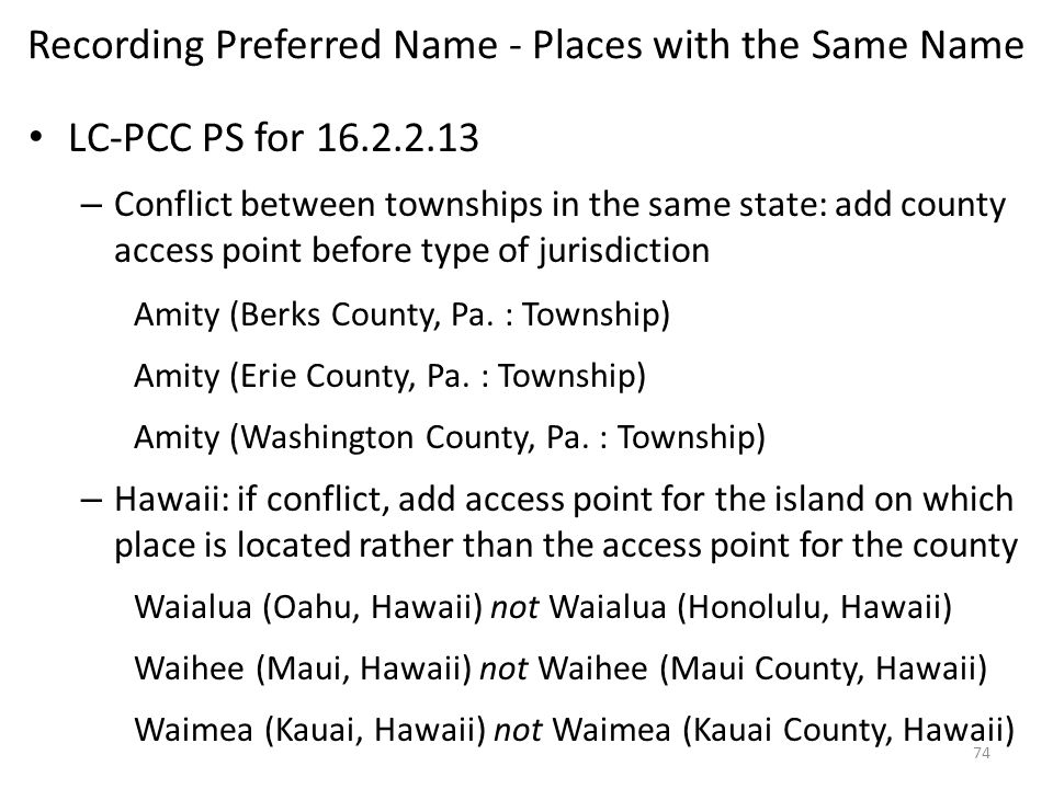 Recording Preferred Name - Places with the Same Name LC-PCC PS for 16.2.2.13 – Conflict between townships in the same state: add county access point before type of jurisdiction Amity (Berks County, Pa.
