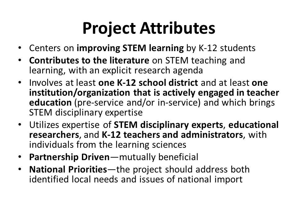 Project Attributes Centers on improving STEM learning by K-12 students Contributes to the literature on STEM teaching and learning, with an explicit r