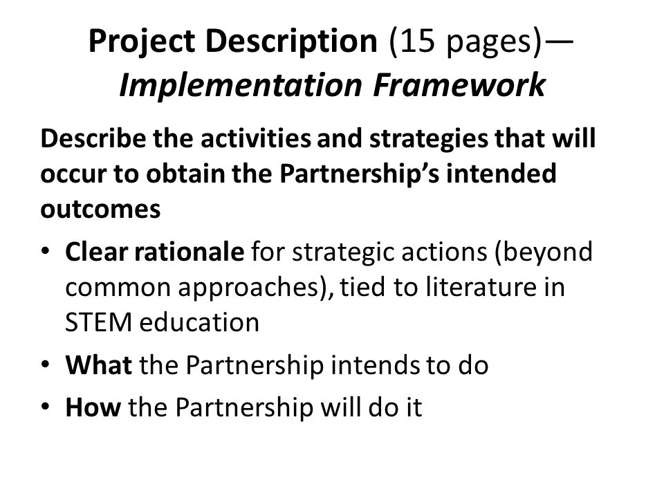 Project Description (15 pages) Implementation Framework Describe the activities and strategies that will occur to obtain the Partnerships intended out