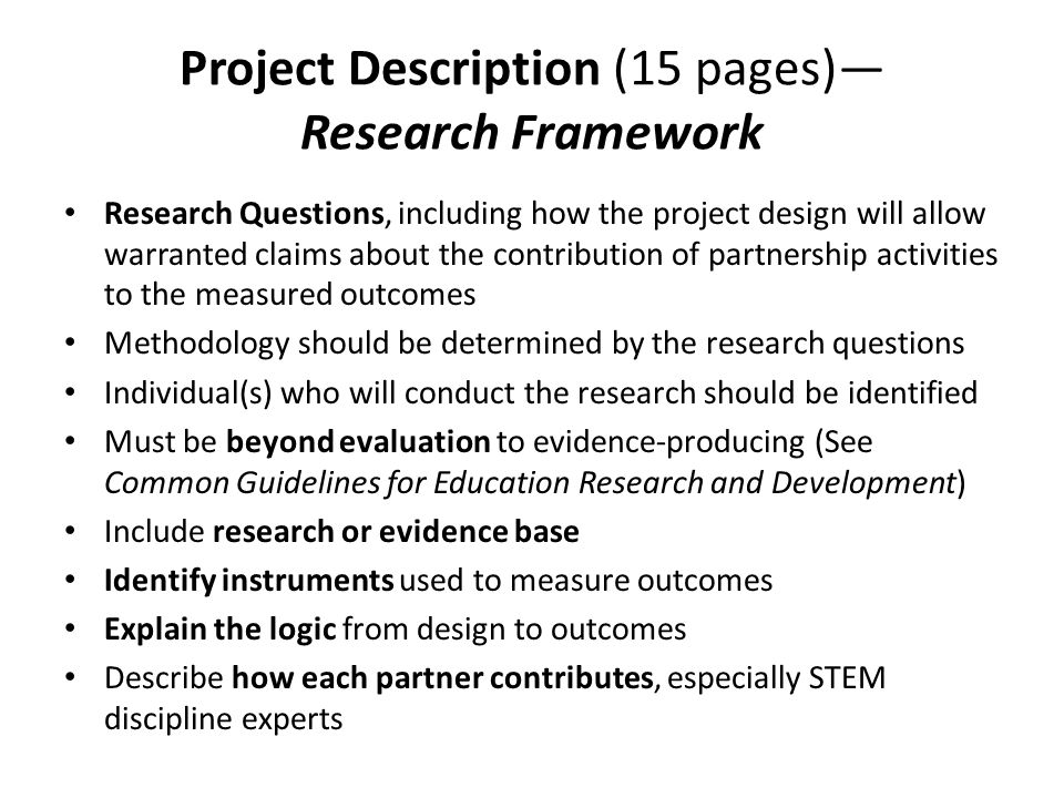 Project Description (15 pages) Research Framework Research Questions, including how the project design will allow warranted claims about the contribut