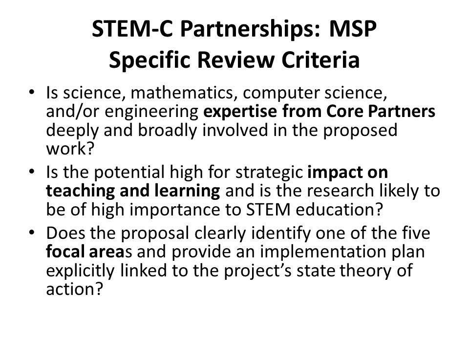 STEM-C Partnerships: MSP Specific Review Criteria Is science, mathematics, computer science, and/or engineering expertise from Core Partners deeply an