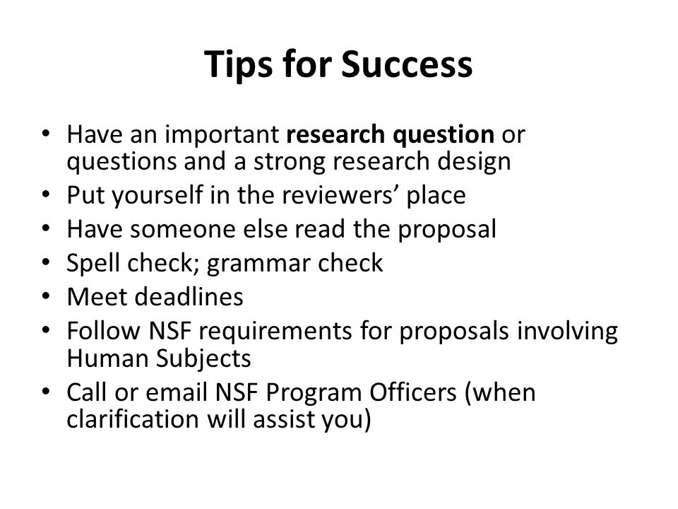 Tips for Success Have an important research question or questions and a strong research design Put yourself in the reviewers place Have someone else r