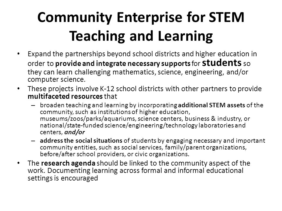 Community Enterprise for STEM Teaching and Learning Expand the partnerships beyond school districts and higher education in order to provide and integ
