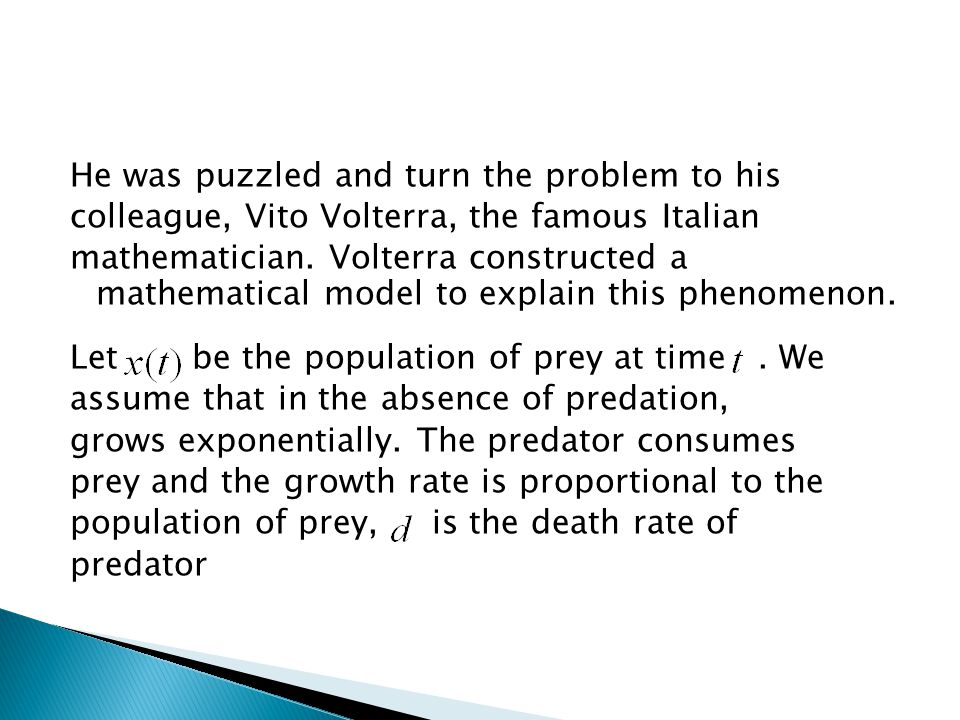 He was puzzled and turn the problem to his colleague, Vito Volterra, the famous Italian mathematician.