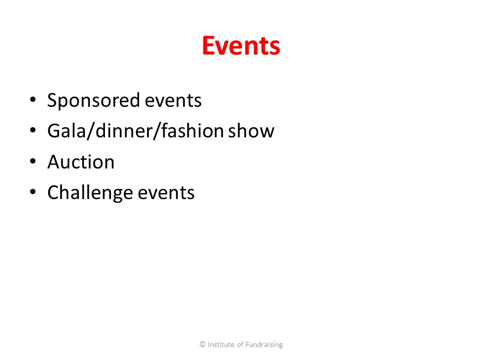 Events Sponsored events Gala/dinner/fashion show Auction Challenge events © Institute of Fundraising