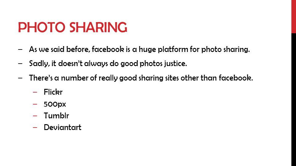 PHOTO SHARING –As we said before, facebook is a huge platform for photo sharing.