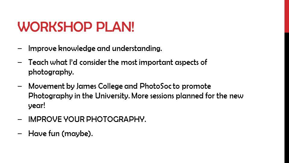WORKSHOP PLAN.–Improve knowledge and understanding.