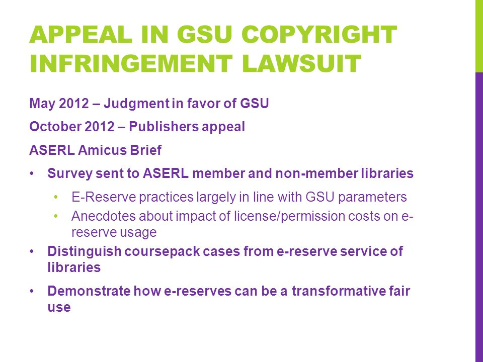 APPEAL IN GSU COPYRIGHT INFRINGEMENT LAWSUIT May 2012 – Judgment in favor of GSU October 2012 – Publishers appeal ASERL Amicus Brief Survey sent to AS