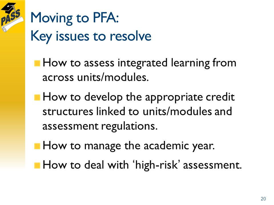 Moving to PFA: Key issues to resolve How to assess integrated learning from across units/modules.