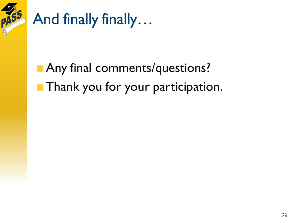 And finally finally… Any final comments/questions Thank you for your participation. 29