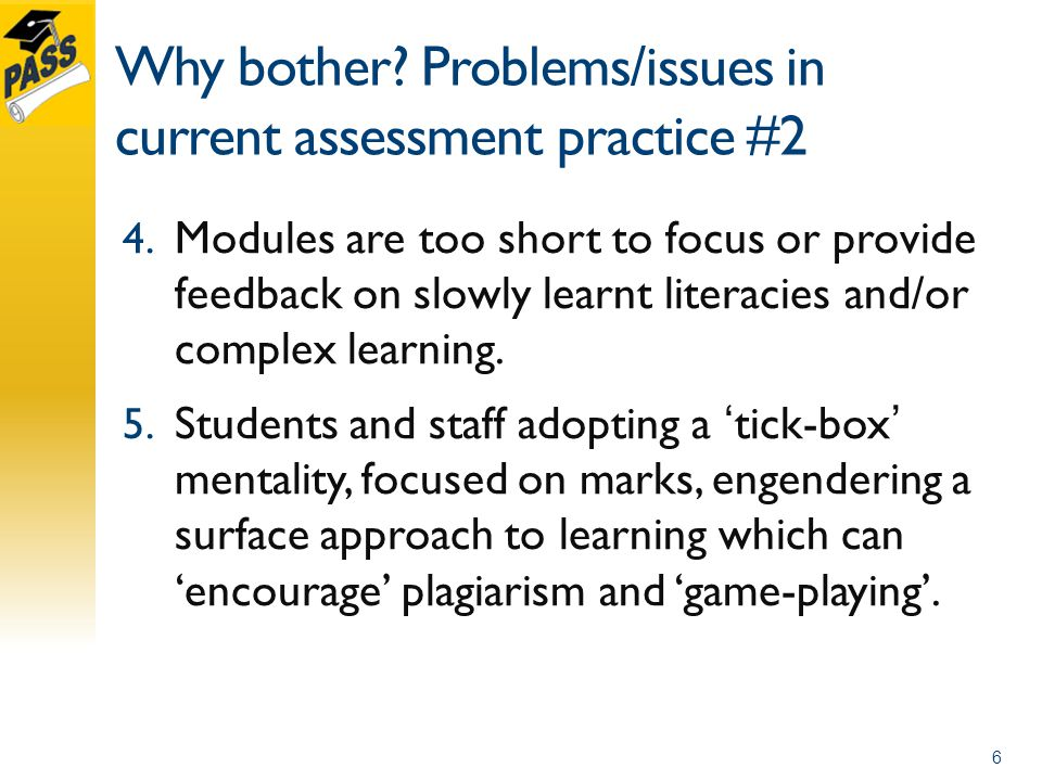 Why bother. Problems/issues in current assessment practice #2 4.