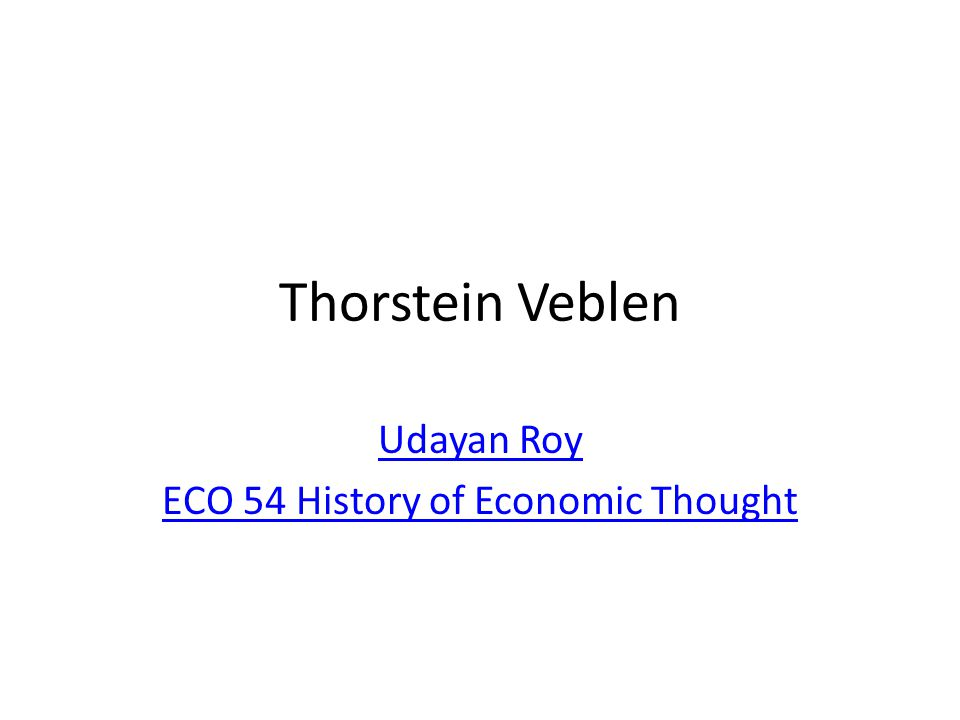 Thorstein Bunde VeblenThorstein Bunde Veblen (1857-1929) The Theory of the Leisure Class (1899) The Theory of the Leisure Class Theory of the Business Enterprise (1904) Theory of the Business Enterprise The Engineers and the Price System (1921) The Engineers and the Price System – See http://www.hetwebsite.org/het/profiles/veblen.htm for a full list of Veblens publicationshttp://www.hetwebsite.org/het/profiles/veblen.htm 2Thorstein Veblen