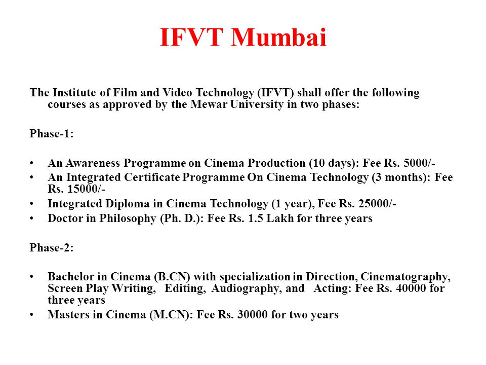 IFVT Mumbai The Institute of Film and Video Technology (IFVT) shall offer the following courses as approved by the Mewar University in two phases: Pha