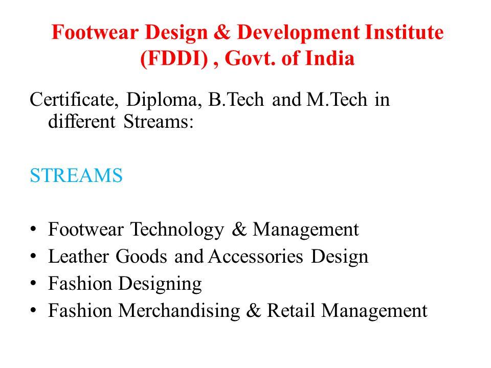 Footwear Design & Development Institute (FDDI), Govt. of India Certificate, Diploma, B.Tech and M.Tech in different Streams: STREAMS Footwear Technolo