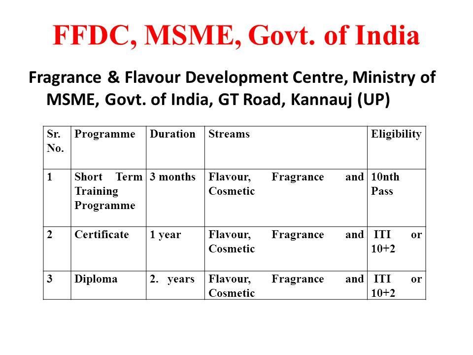 FFDC, MSME, Govt. of India Fragrance & Flavour Development Centre, Ministry of MSME, Govt. of India, GT Road, Kannauj (UP) Sr. No. ProgrammeDurationSt