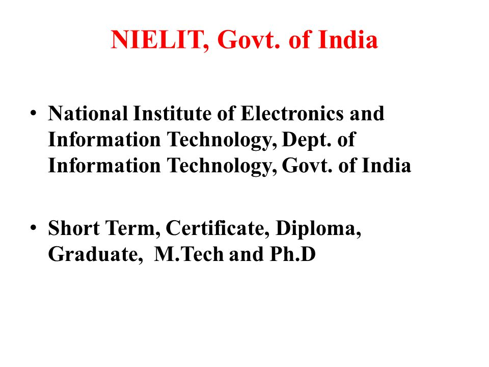 NIELIT, Govt. of India National Institute of Electronics and Information Technology, Dept. of Information Technology, Govt. of India Short Term, Certi