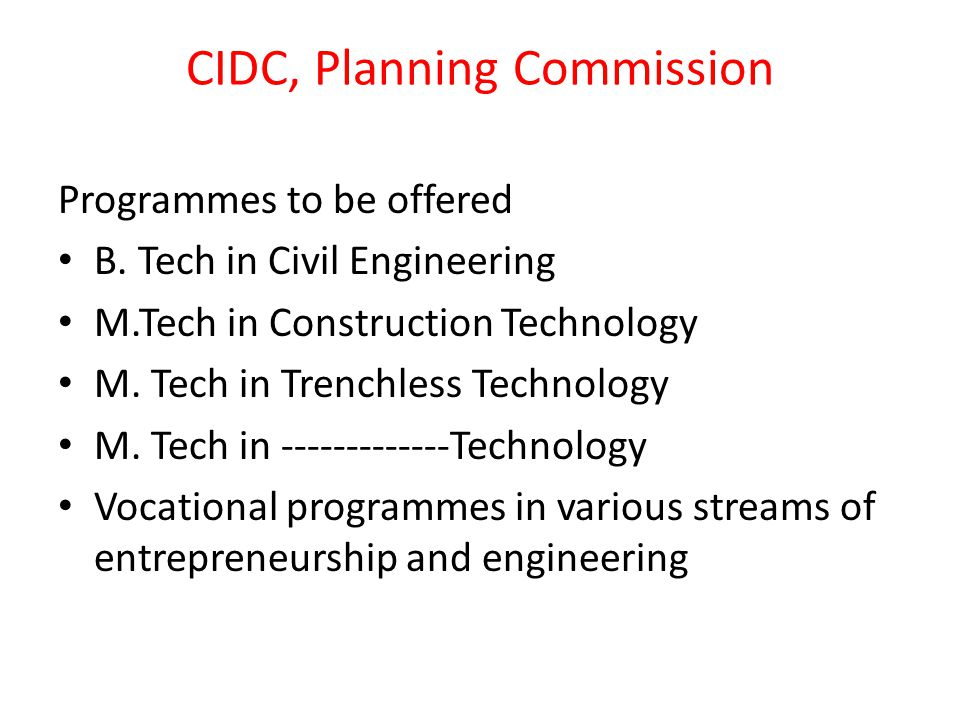 CIDC, Planning Commission Programmes to be offered B. Tech in Civil Engineering M.Tech in Construction Technology M. Tech in Trenchless Technology M.