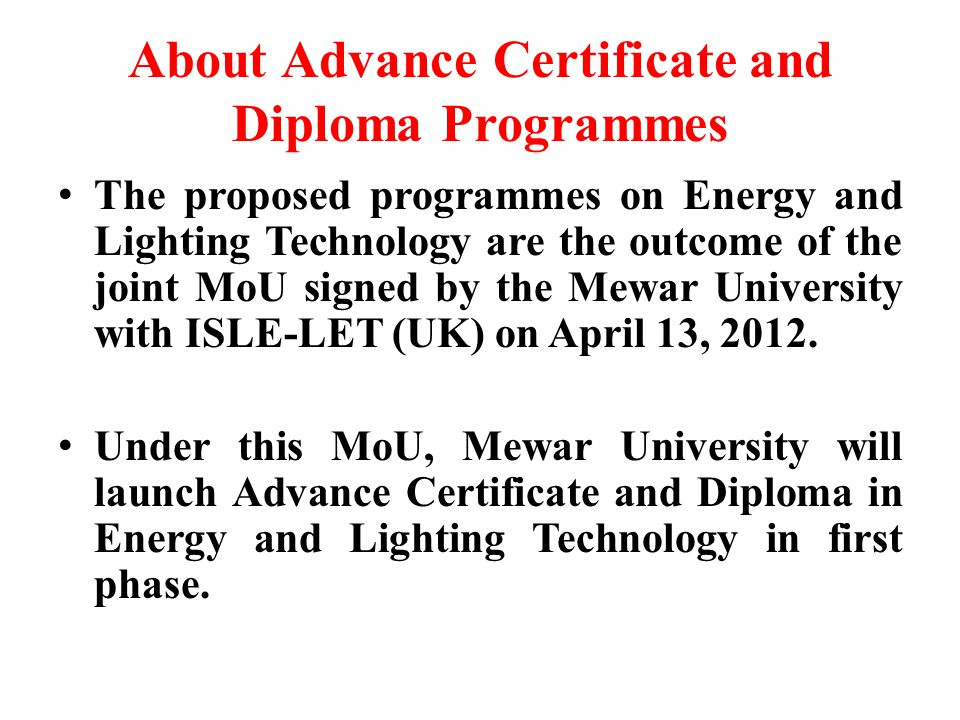 About Advance Certificate and Diploma Programmes The proposed programmes on Energy and Lighting Technology are the outcome of the joint MoU signed by