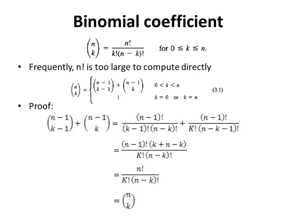 Binomial coefficient Frequently, n! is too large to compute directly Proof: