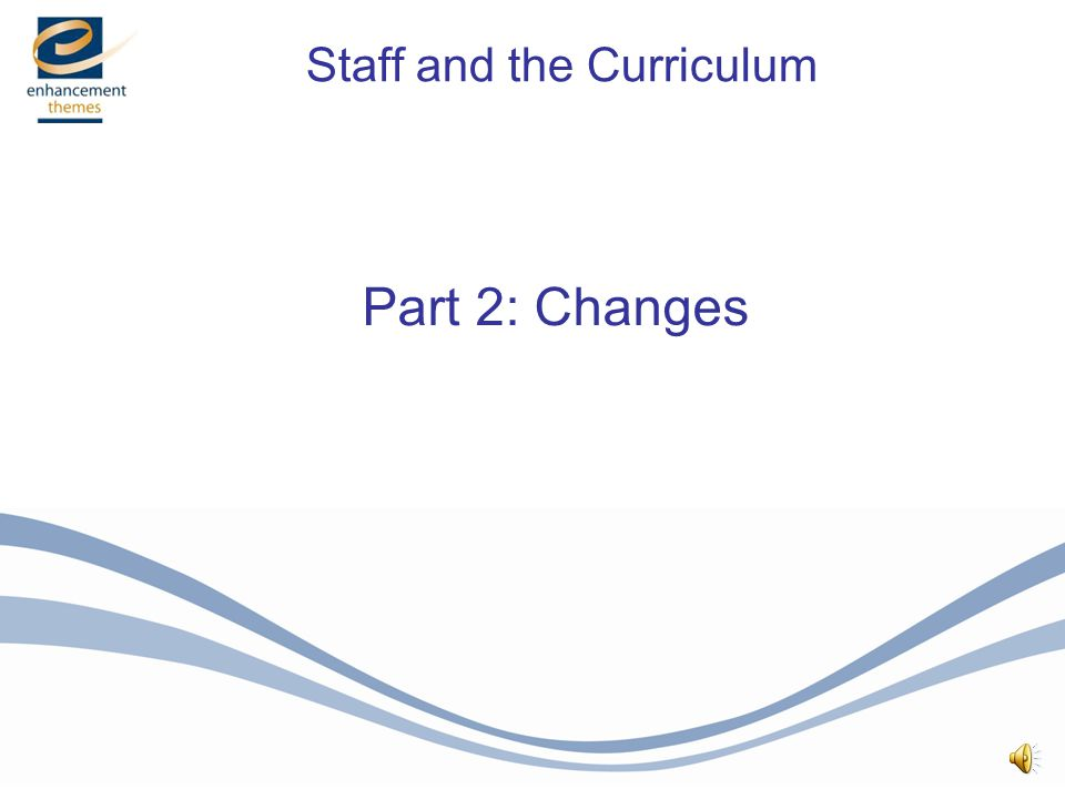 Part 2: Changes Staff and the Curriculum