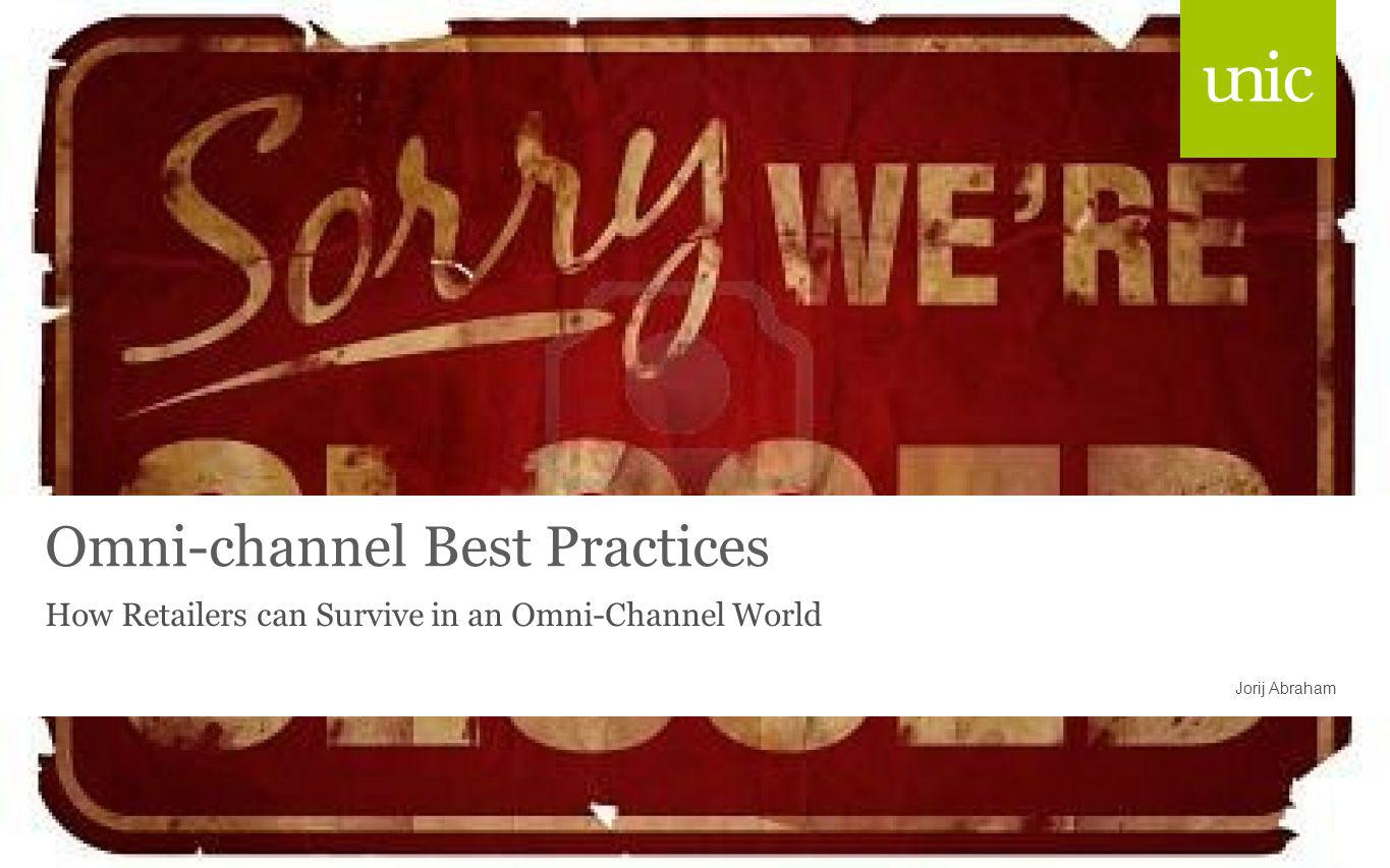 Omni-channel Best Practices How Retailers can Survive in an Omni-Channel World Jorij Abraham