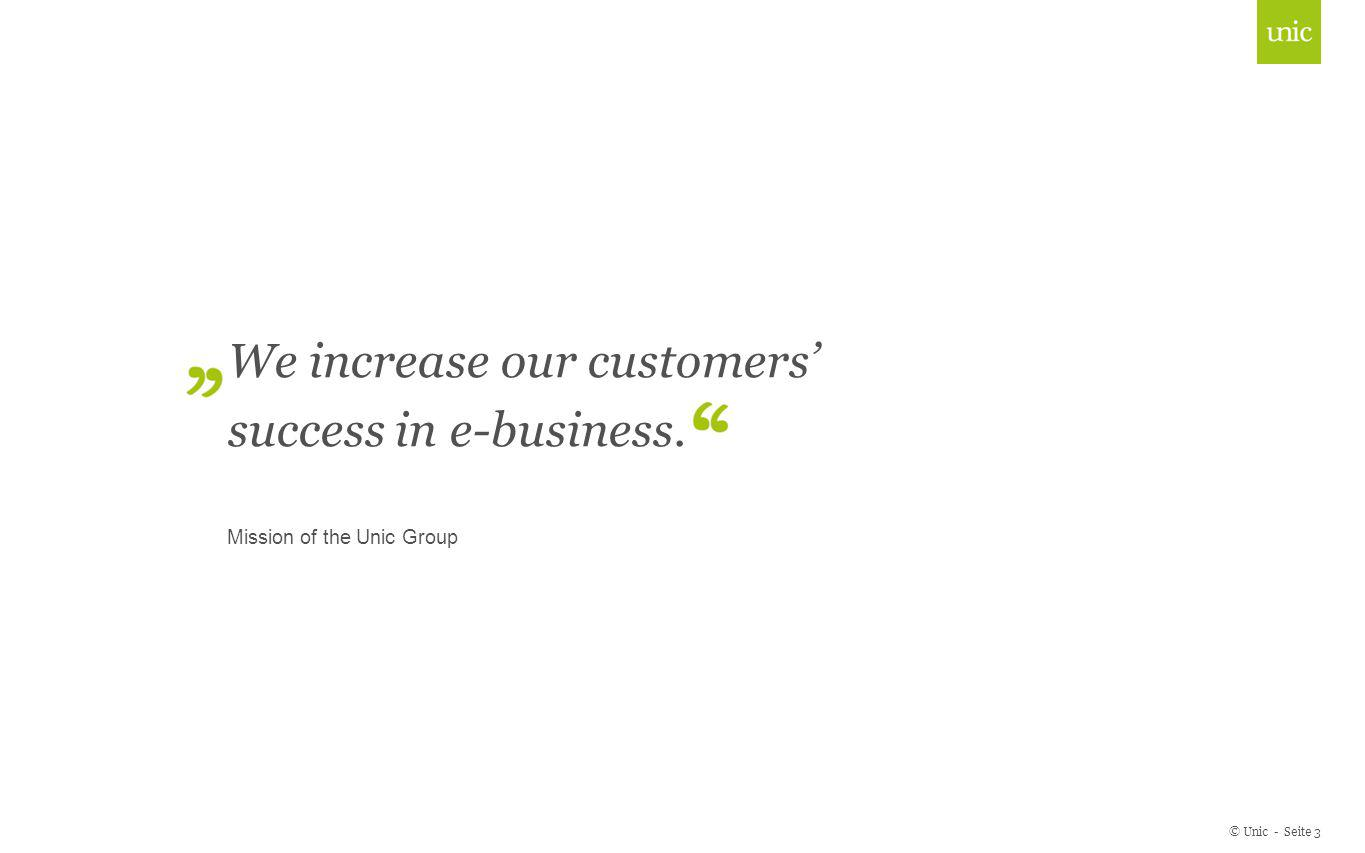 © Unic - Seite 3 Click to edit Master title style We increase our customers success in e-business. Mission of the Unic Group
