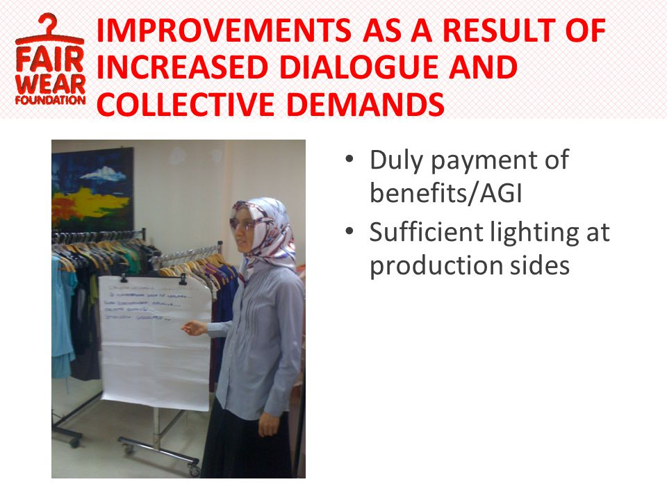 Duly payment of benefits/AGI Sufficient lighting at production sides IMPROVEMENTS AS A RESULT OF INCREASED DIALOGUE AND COLLECTIVE DEMANDS