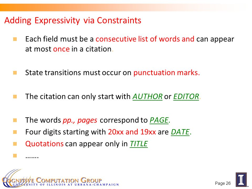 Adding Expressivity via Constraints Each field must be a consecutive list of words and can appear at most once in a citation.