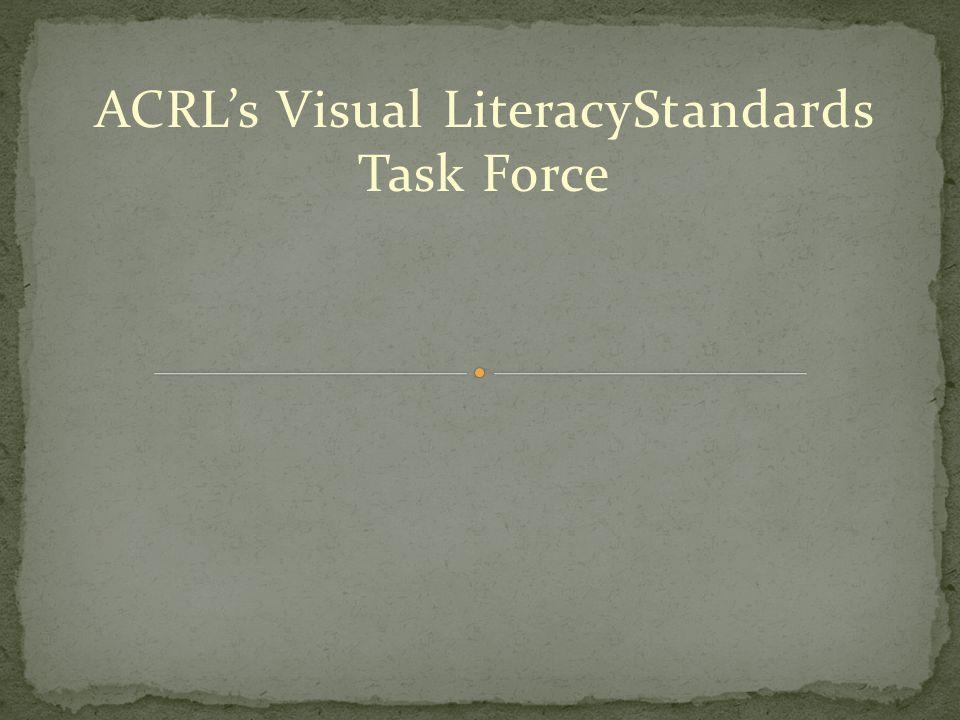 ACRLs Visual LiteracyStandards Task Force
