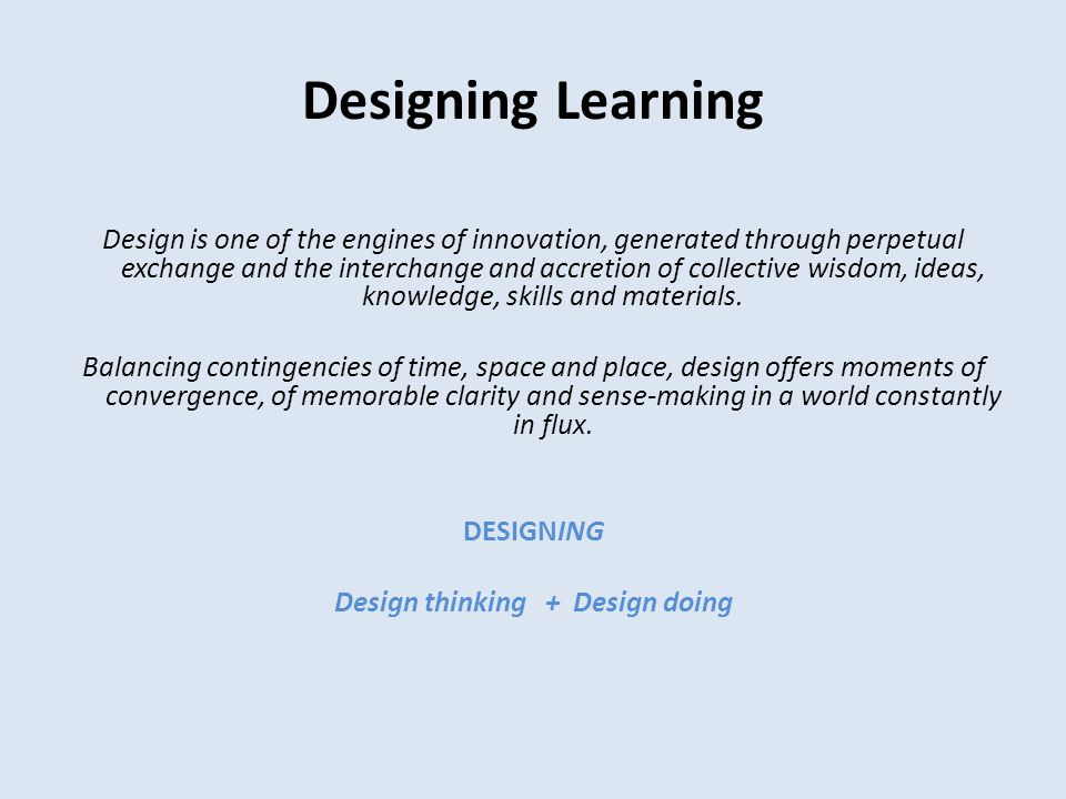Designing Learning Design is one of the engines of innovation, generated through perpetual exchange and the interchange and accretion of collective wisdom, ideas, knowledge, skills and materials.