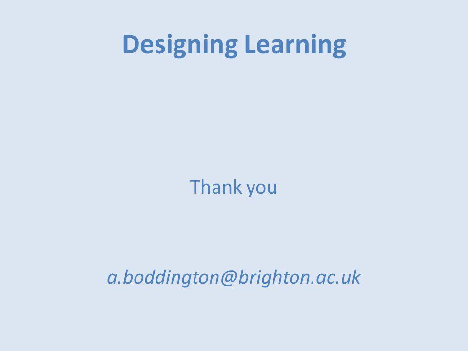 Designing Learning Thank you a.boddington@brighton.ac.uk