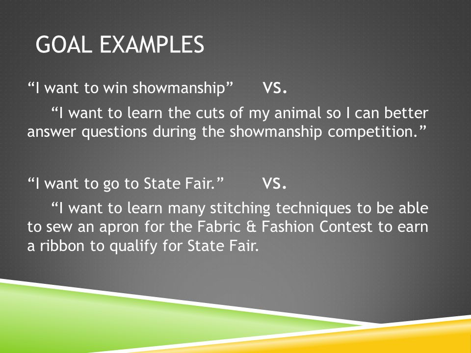 GOAL EXAMPLES I want to win showmanship vs.