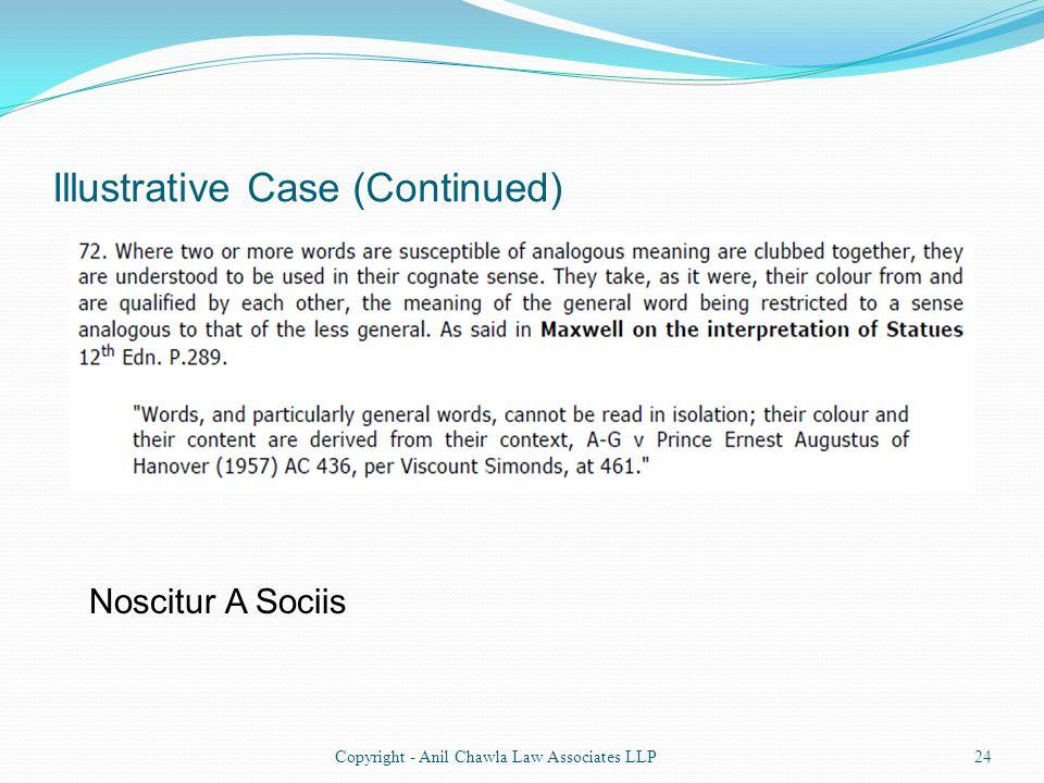 Illustrative Case (Continued) 24Copyright - Anil Chawla Law Associates LLP Noscitur A Sociis