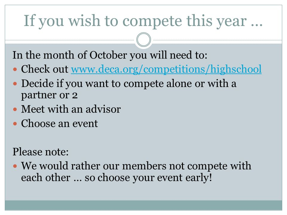 If you wish to compete this year … In the month of October you will need to: Check out www.deca.org/competitions/highschoolwww.deca.org/competitions/h