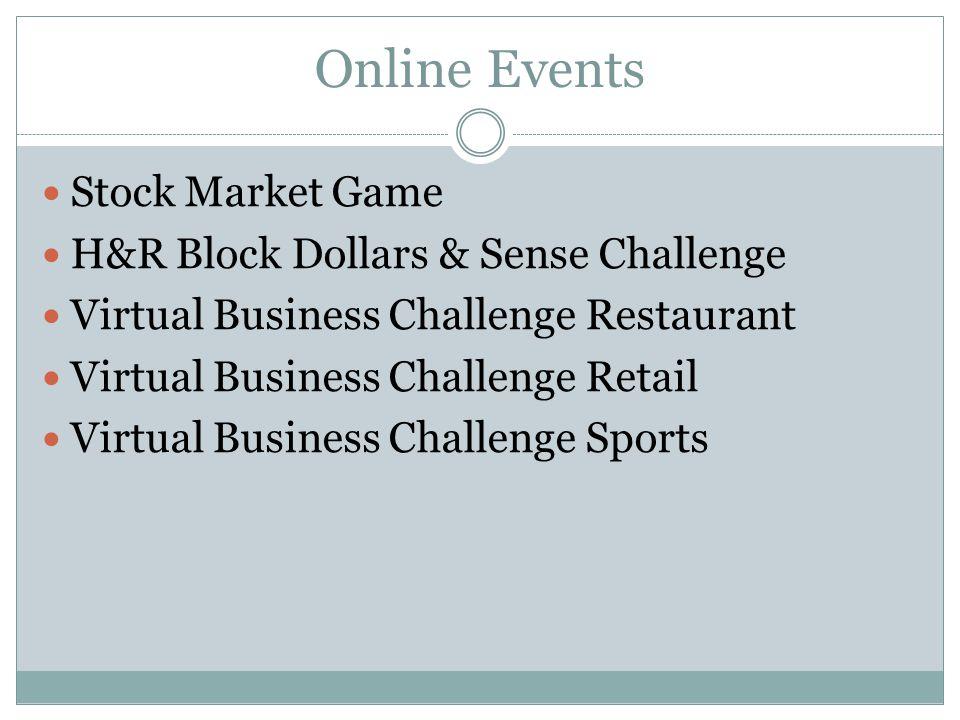 Online Events Stock Market Game H&R Block Dollars & Sense Challenge Virtual Business Challenge Restaurant Virtual Business Challenge Retail Virtual Bu