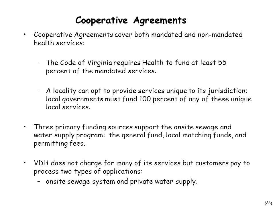 (26) Cooperative Agreements Cooperative Agreements cover both mandated and non-mandated health services: –The Code of Virginia requires Health to fund