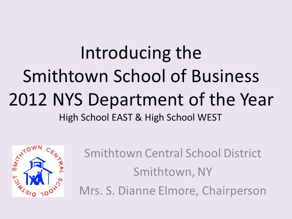 Introducing the Smithtown School of Business 2012 NYS Department of the Year Smithtown Central School District Smithtown, NY Mrs.
