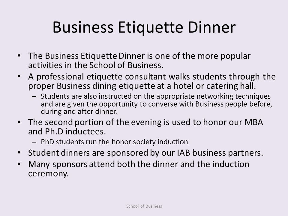 Business Etiquette Dinner The Business Etiquette Dinner is one of the more popular activities in the School of Business.