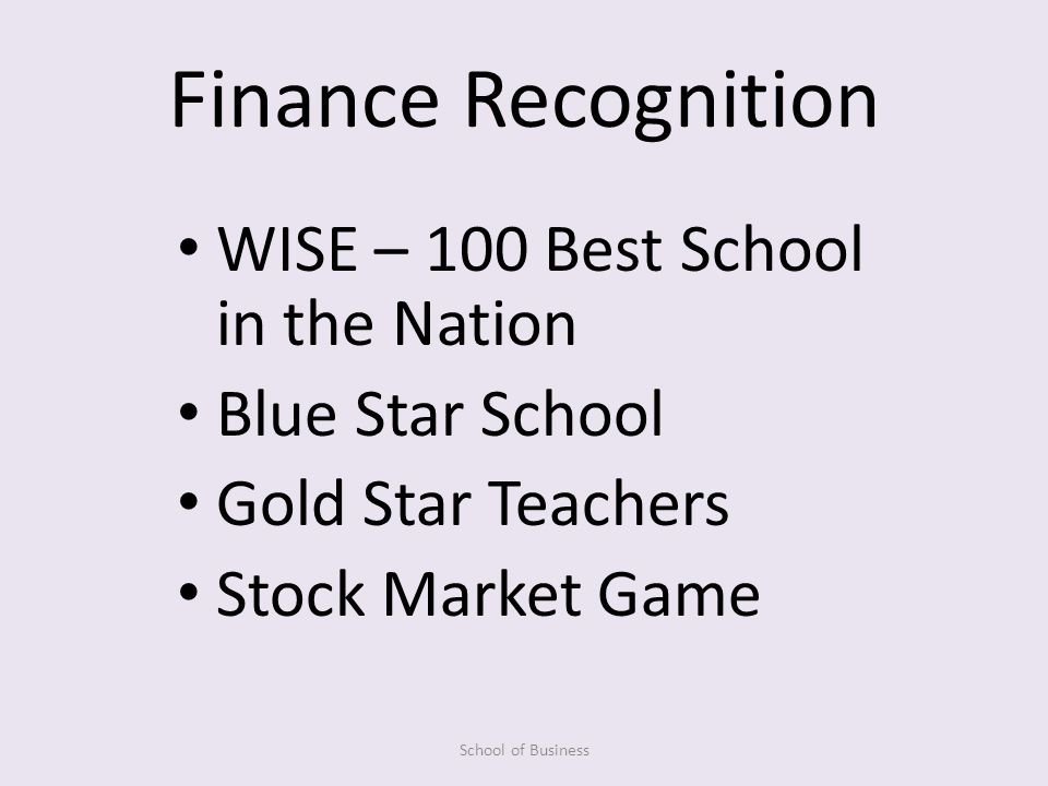 Finance Recognition WISE – 100 Best School in the Nation Blue Star School Gold Star Teachers Stock Market Game School of Business