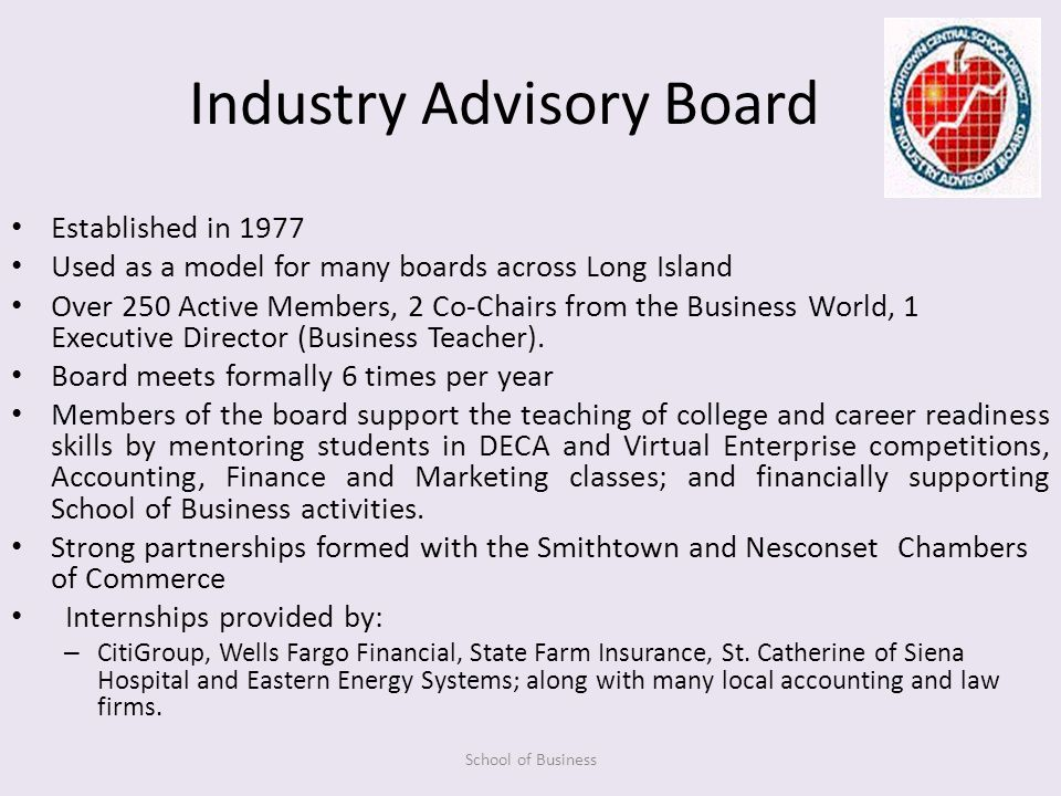 Industry Advisory Board Established in 1977 Used as a model for many boards across Long Island Over 250 Active Members, 2 Co-Chairs from the Business World, 1 Executive Director (Business Teacher).