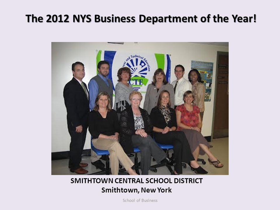 SMITHTOWN CENTRAL SCHOOL DISTRICT Smithtown, New York School of Business The 2012 NYS Business Department of the Year!