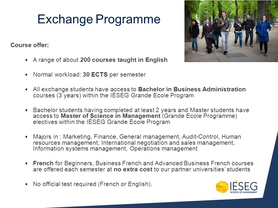 Course offer: A range of about 200 courses taught in English Normal workload: 30 ECTS per semester All exchange students have access to Bachelor in Bu