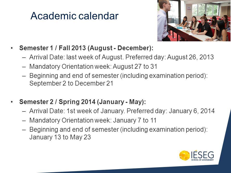 Semester 1 / Fall 2013 (August - December): –Arrival Date: last week of August.