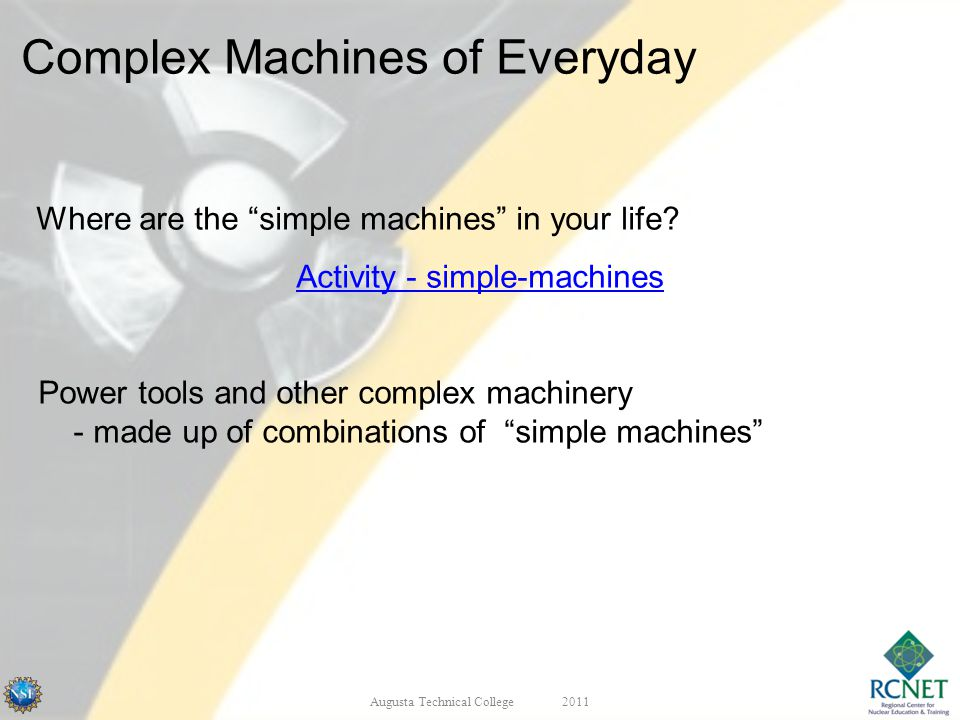 Where are the simple machines in your life? Activity - simple-machines Power tools and other complex machinery - made up of combinations of simple mac