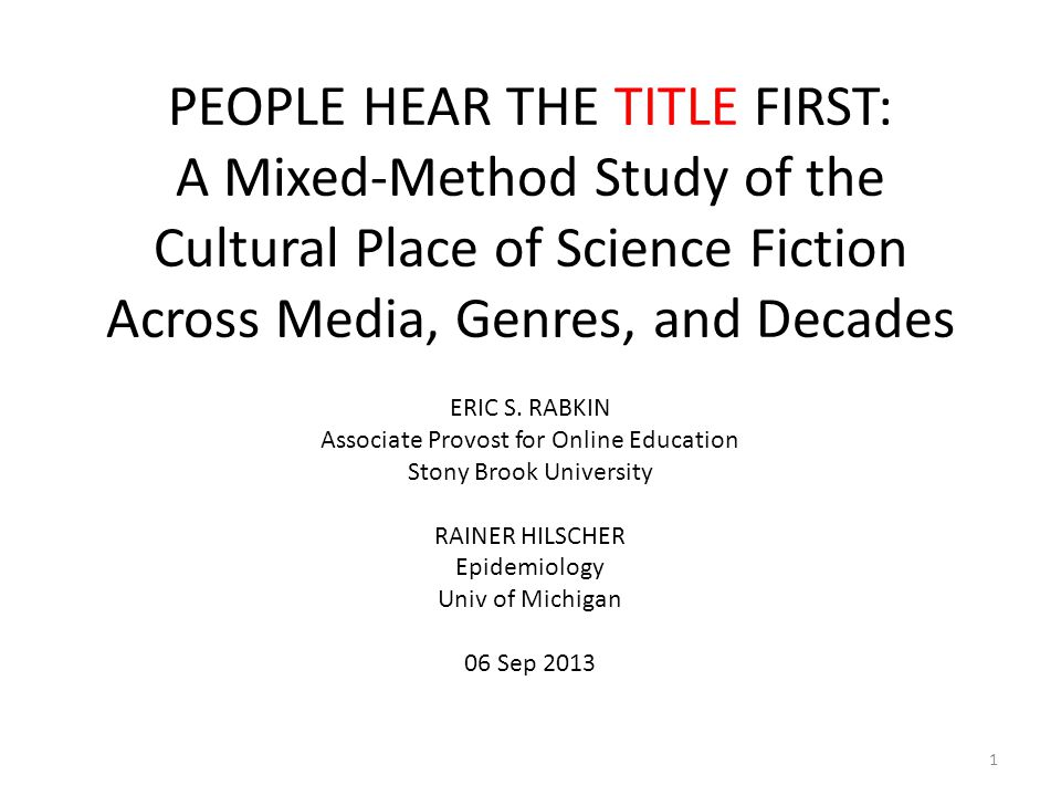 PEOPLE HEAR THE TITLE FIRST: A Mixed-Method Study of the Cultural Place of Science Fiction Across Media, Genres, and Decades ERIC S.