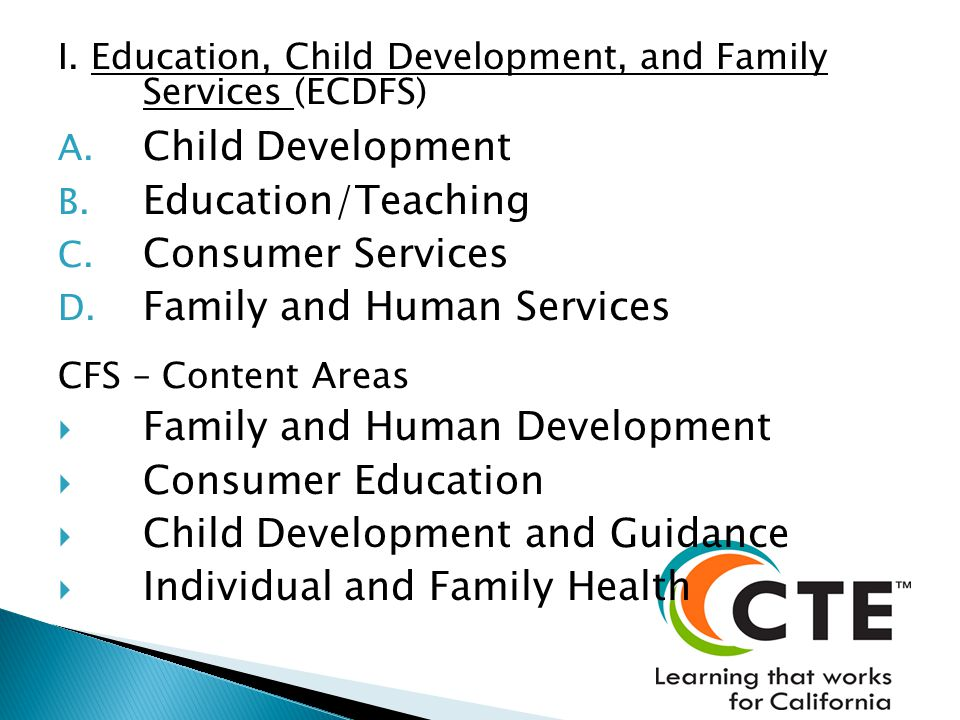 I. Education, Child Development, and Family Services (ECDFS) A. Child Development B. Education/Teaching C. Consumer Services D. Family and Human Servi