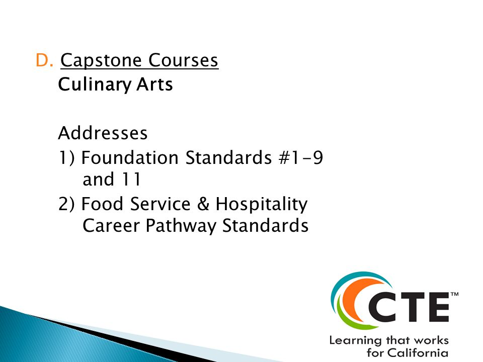 D. Capstone Courses Culinary Arts Addresses 1) Foundation Standards #1-9 and 11 2) Food Service & Hospitality Career Pathway Standards