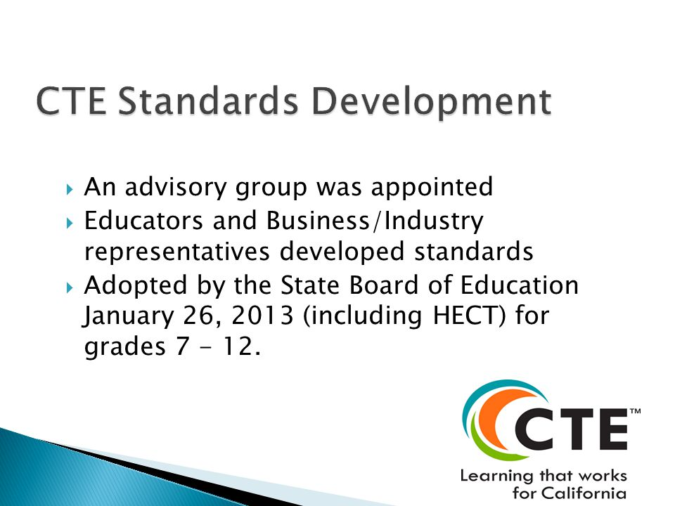 An advisory group was appointed Educators and Business/Industry representatives developed standards Adopted by the State Board of Education January 26, 2013 (including HECT) for grades 7 - 12.